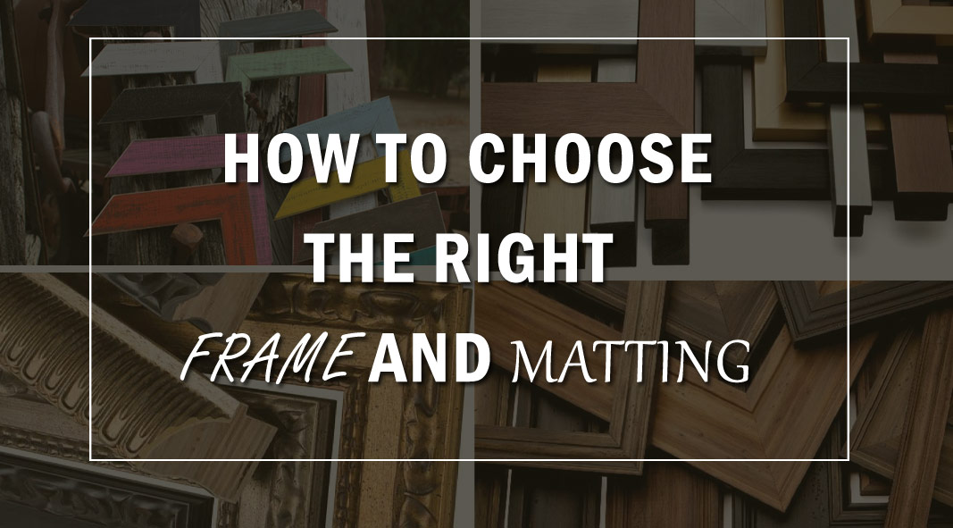 How to Choose the Right Frame and Matting