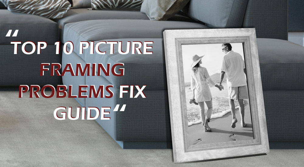 Top 10 Picture Framing Problem Fix Guide