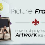How to Display Your Artwork like A Pro