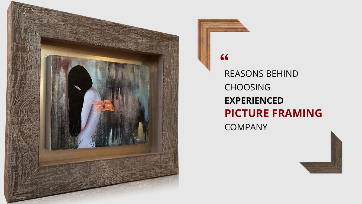 Reasons behind Choosing Experienced Picture Framing Company