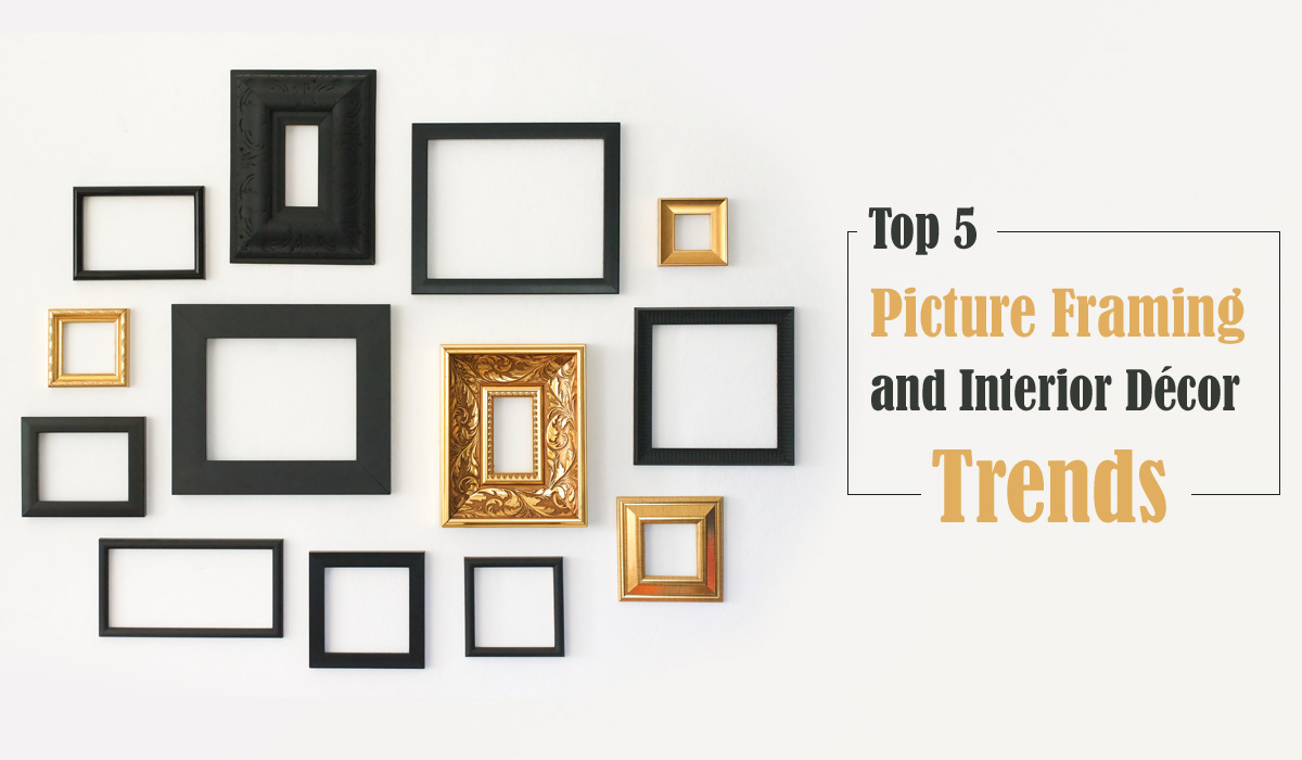 Top 5 Picture Framing and Interior Décor Trends For 2021